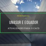 Unasur, Equador e CACD: atualidades de Política Internacional